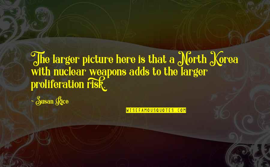 Nuclear Proliferation Quotes By Susan Rice: The larger picture here is that a North