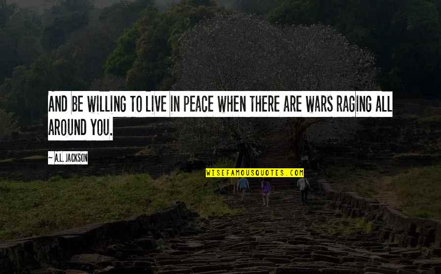 Nuclear Warfare Quotes By A.L. Jackson: And be willing to live in peace when