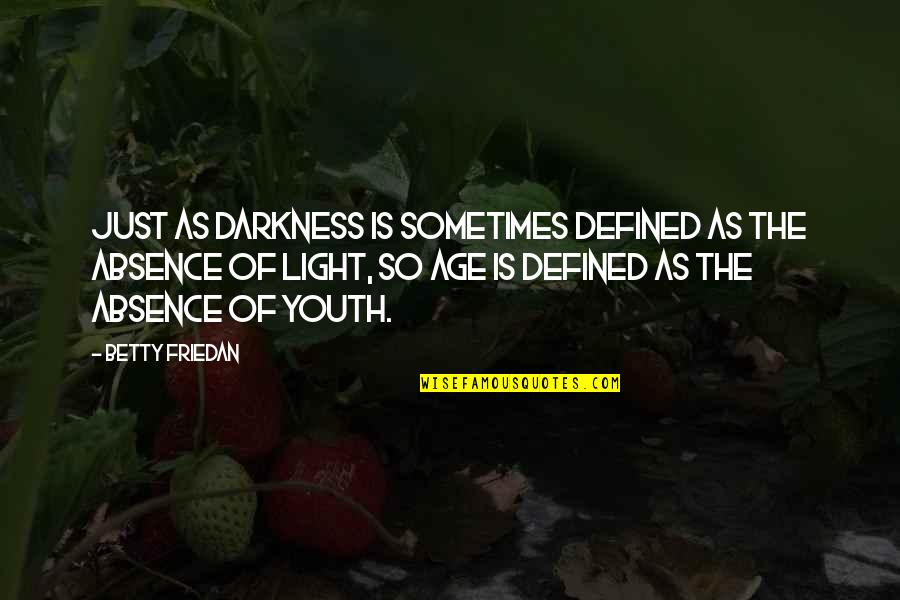 Nuclear Warfare Quotes By Betty Friedan: Just as darkness is sometimes defined as the