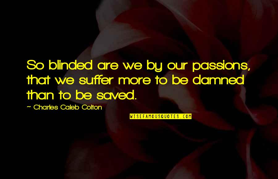Nuclear Warfare Quotes By Charles Caleb Colton: So blinded are we by our passions, that