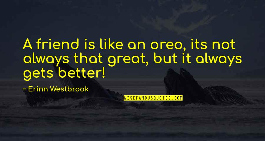Nuclear Warfare Quotes By Erinn Westbrook: A friend is like an oreo, its not