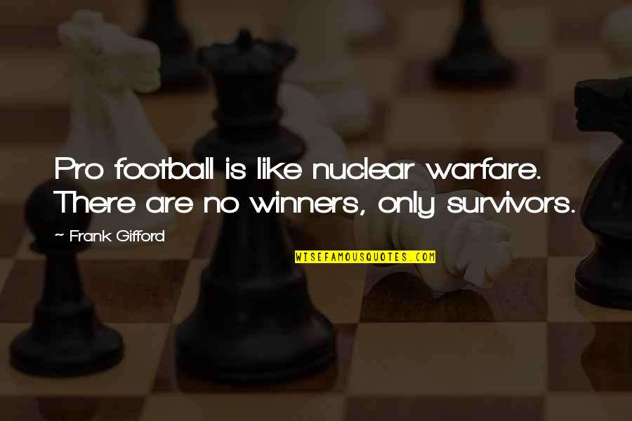 Nuclear Warfare Quotes By Frank Gifford: Pro football is like nuclear warfare. There are