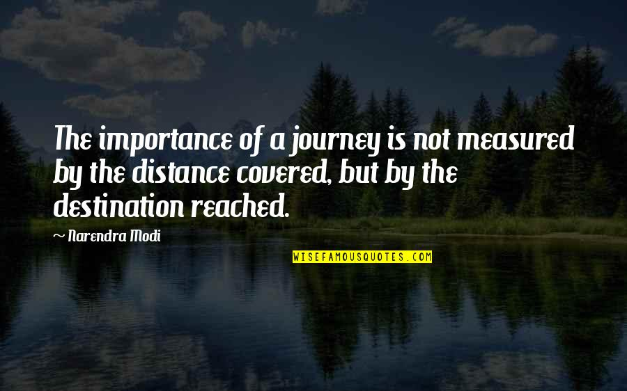 Nuclear Warfare Quotes By Narendra Modi: The importance of a journey is not measured