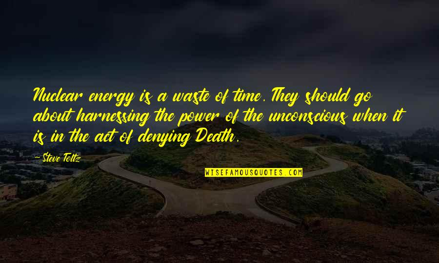 Nuclear Waste Quotes By Steve Toltz: Nuclear energy is a waste of time. They