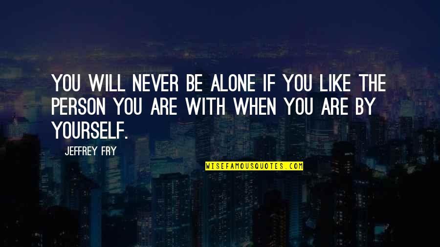 Nucleobases Quotes By Jeffrey Fry: You will never be alone if you like