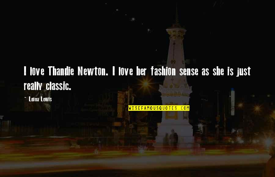 Nucleobases Quotes By Leona Lewis: I love Thandie Newton. I love her fashion
