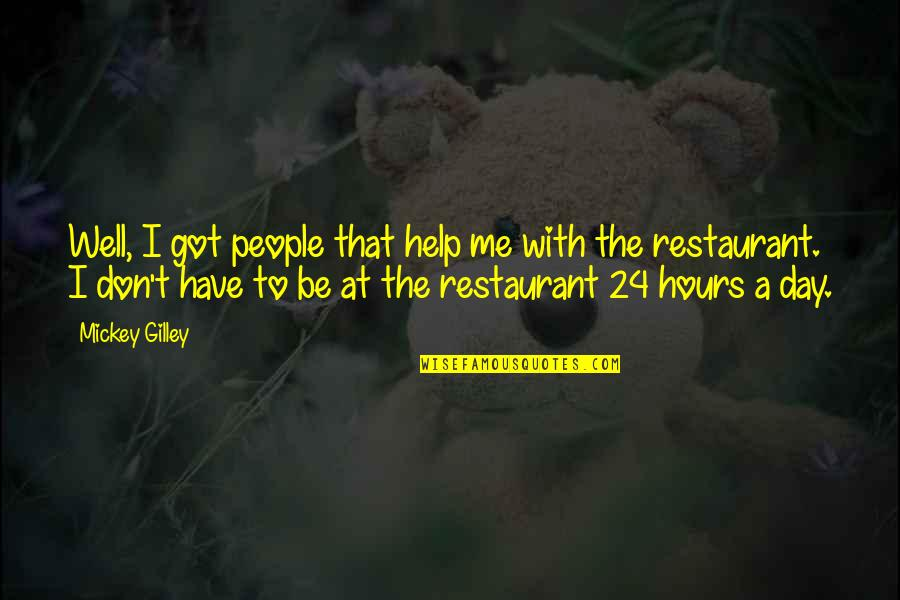 Nucleobases Quotes By Mickey Gilley: Well, I got people that help me with
