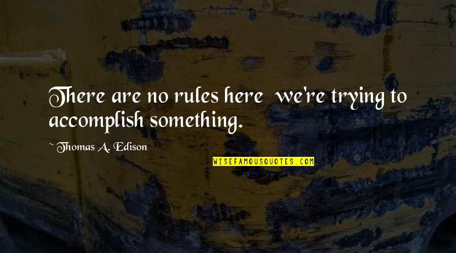 Nui Quotes By Thomas A. Edison: There are no rules here we're trying to
