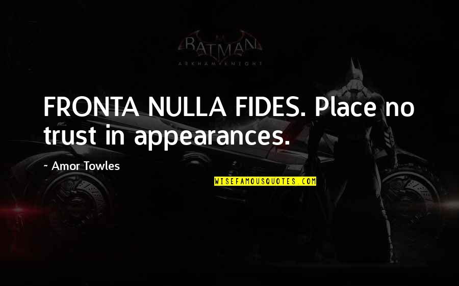 Nulla Quotes By Amor Towles: FRONTA NULLA FIDES. Place no trust in appearances.