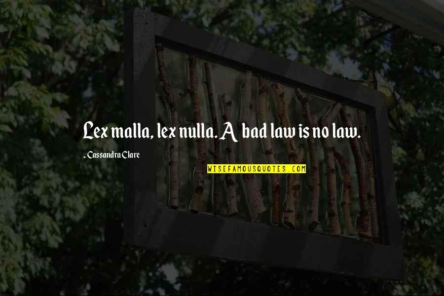 Nulla Quotes By Cassandra Clare: Lex malla, lex nulla. A bad law is