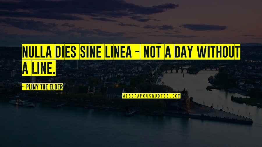 Nulla Quotes By Pliny The Elder: Nulla dies sine linea - Not a day