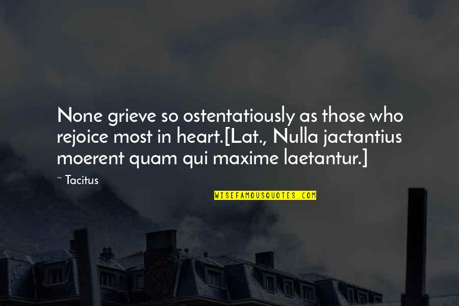 Nulla Quotes By Tacitus: None grieve so ostentatiously as those who rejoice