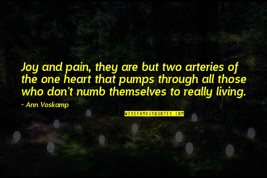 Numb Quotes By Ann Voskamp: Joy and pain, they are but two arteries