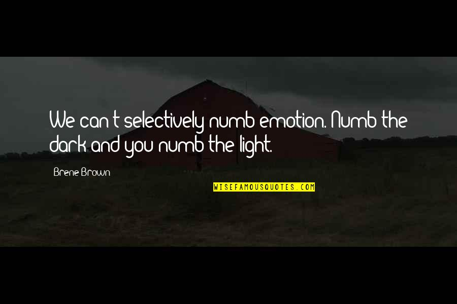 Numb Quotes By Brene Brown: We can't selectively numb emotion. Numb the dark