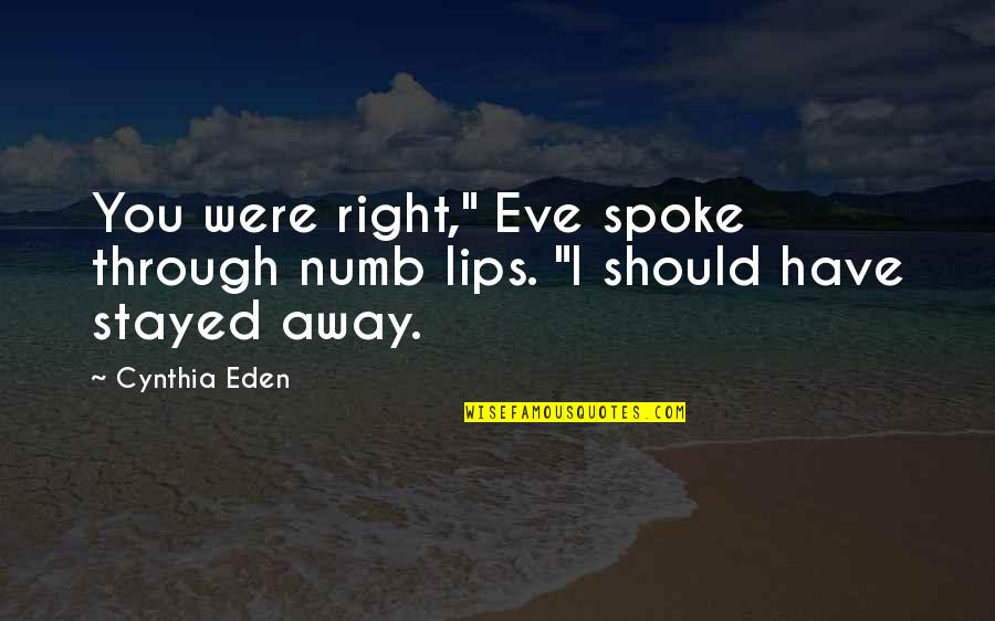 "Numb Quotes By Cynthia Eden: You were right,"" Eve spoke through numb lips."