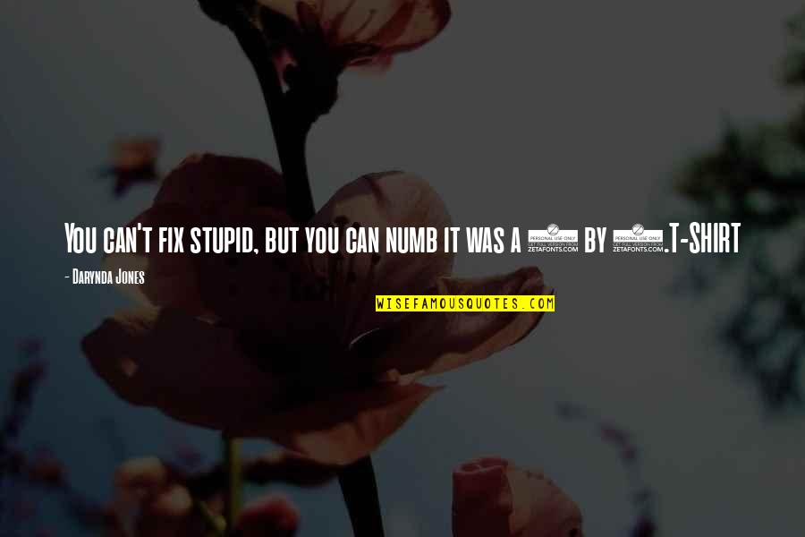 Numb Quotes By Darynda Jones: You can't fix stupid, but you can numb