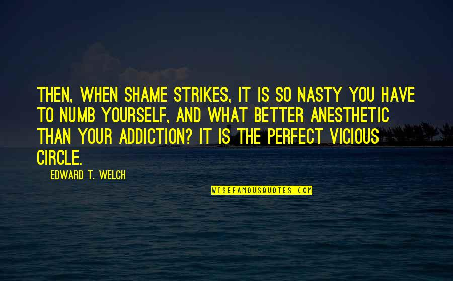Numb Quotes By Edward T. Welch: Then, when shame strikes, it is so nasty