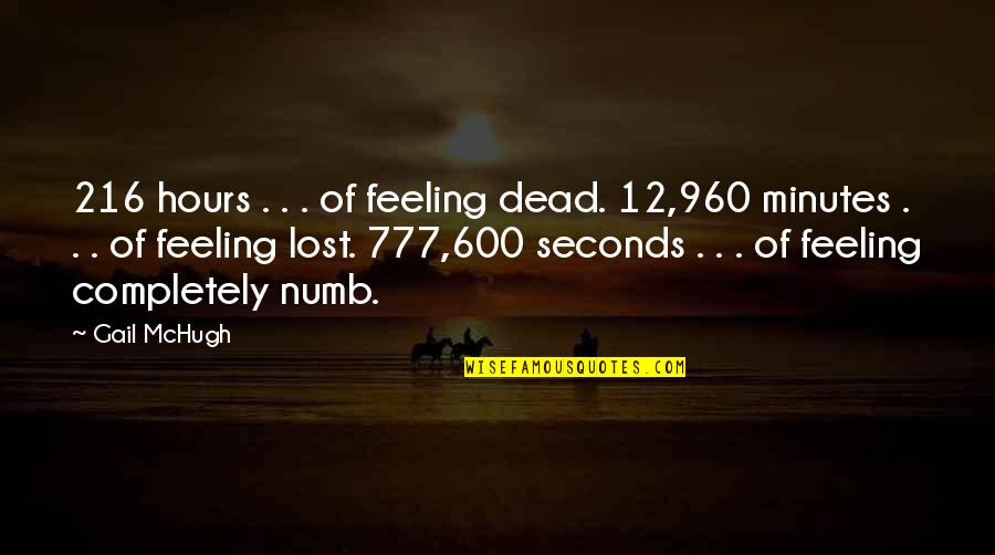 Numb Quotes By Gail McHugh: 216 hours . . . of feeling dead.