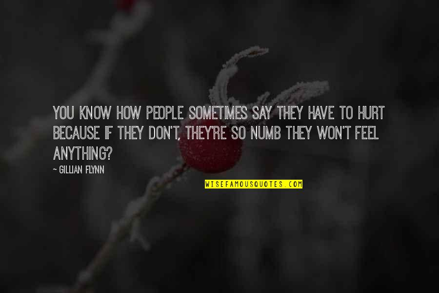 Numb Quotes By Gillian Flynn: You know how people sometimes say they have