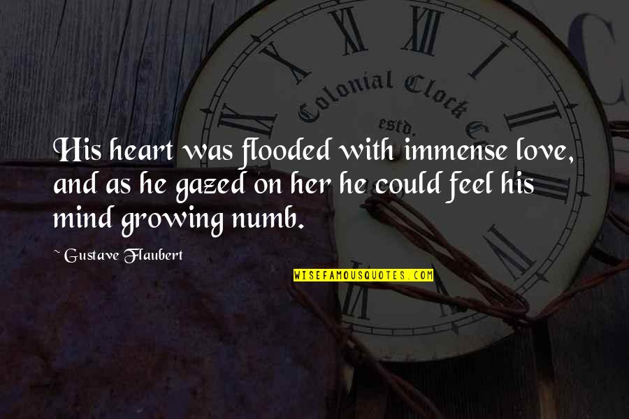 Numb Quotes By Gustave Flaubert: His heart was flooded with immense love, and