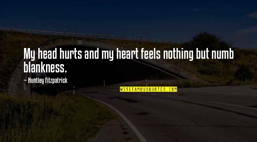 Numb Quotes By Huntley Fitzpatrick: My head hurts and my heart feels nothing