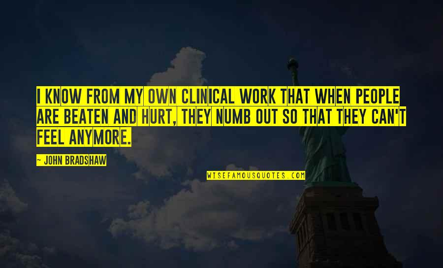 Numb Quotes By John Bradshaw: I know from my own clinical work that