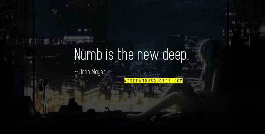 Numb Quotes By John Mayer: Numb is the new deep.