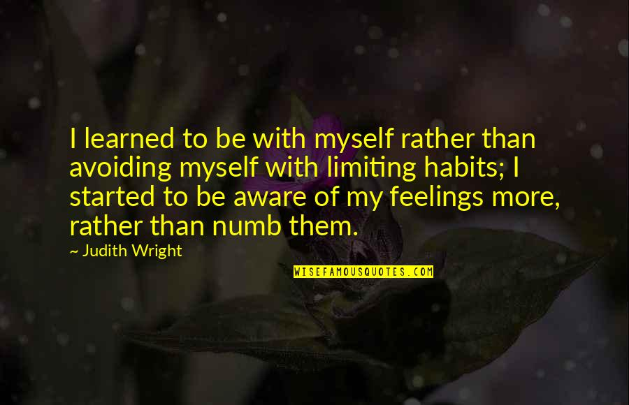Numb Quotes By Judith Wright: I learned to be with myself rather than