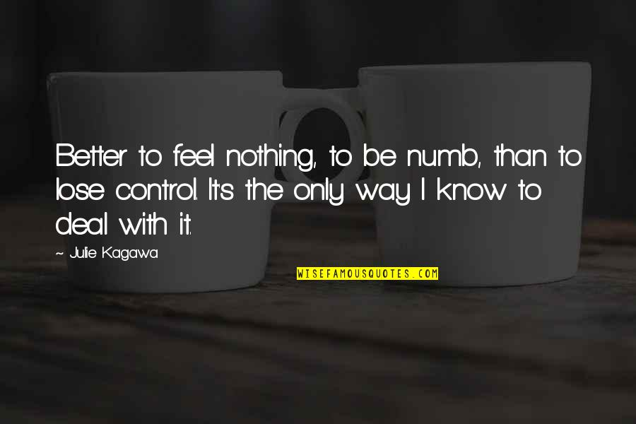 Numb Quotes By Julie Kagawa: Better to feel nothing, to be numb, than