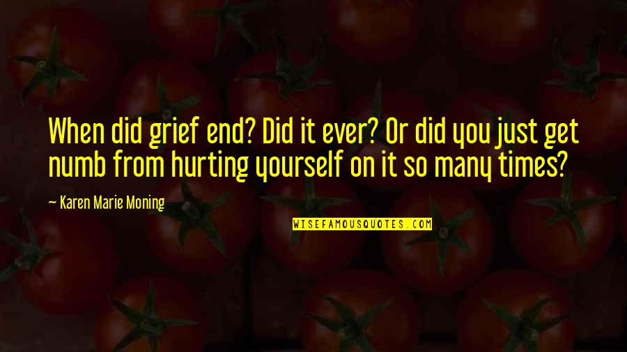Numb Quotes By Karen Marie Moning: When did grief end? Did it ever? Or