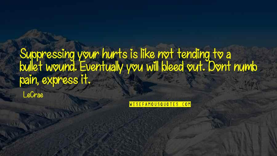 Numb Quotes By LeCrae: Suppressing your hurts is like not tending to
