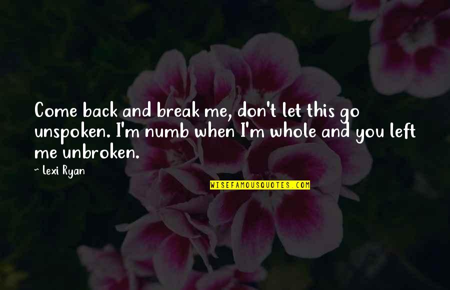 Numb Quotes By Lexi Ryan: Come back and break me, don't let this
