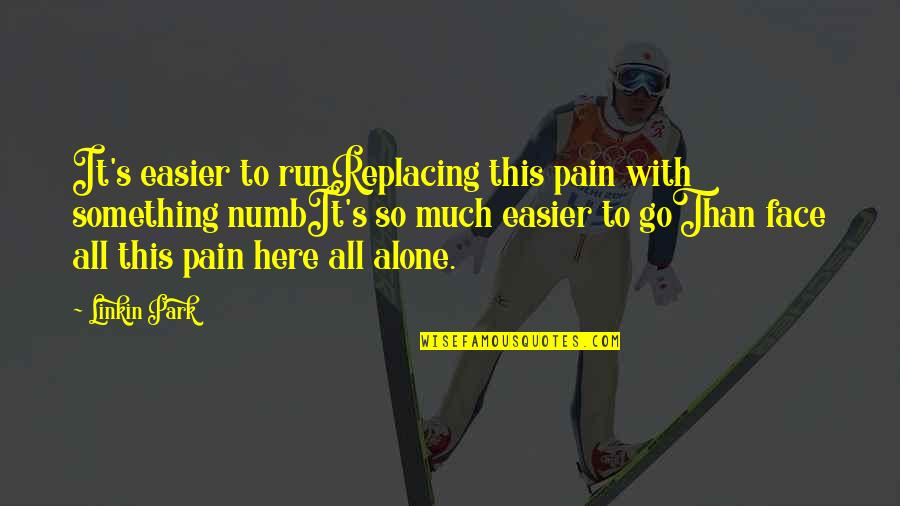 Numb Quotes By Linkin Park: It's easier to runReplacing this pain with something