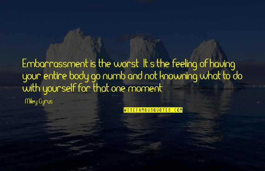 Numb Quotes By Miley Cyrus: Embarrassment is the worst! It's the feeling of