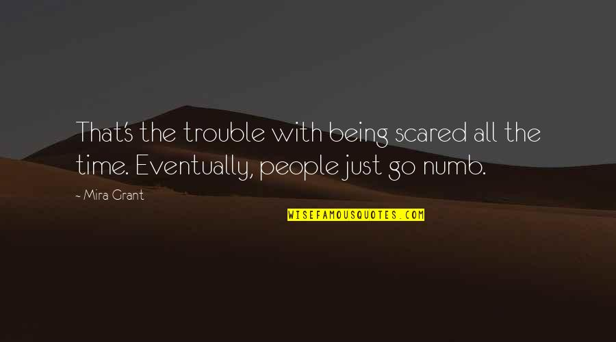 Numb Quotes By Mira Grant: That's the trouble with being scared all the