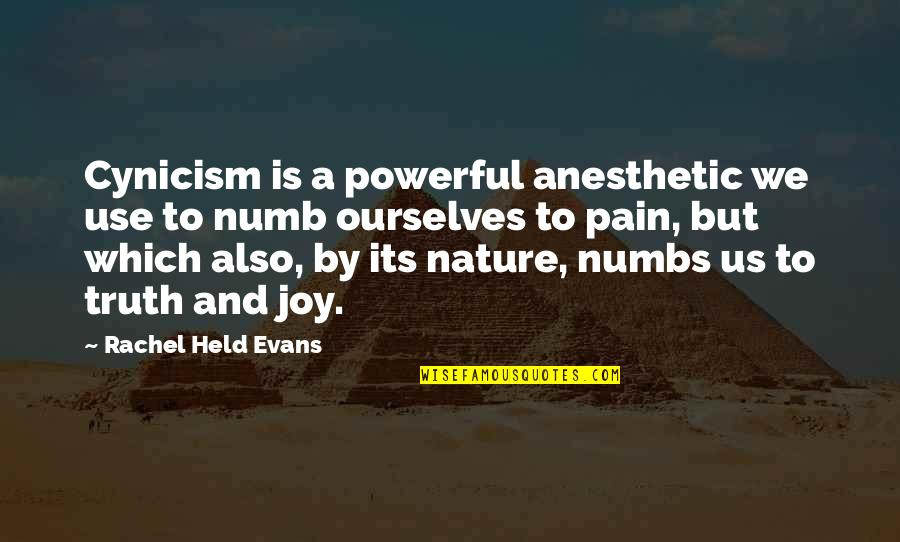 Numb Quotes By Rachel Held Evans: Cynicism is a powerful anesthetic we use to