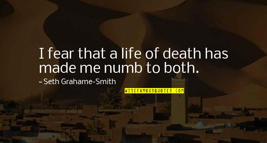 Numb Quotes By Seth Grahame-Smith: I fear that a life of death has