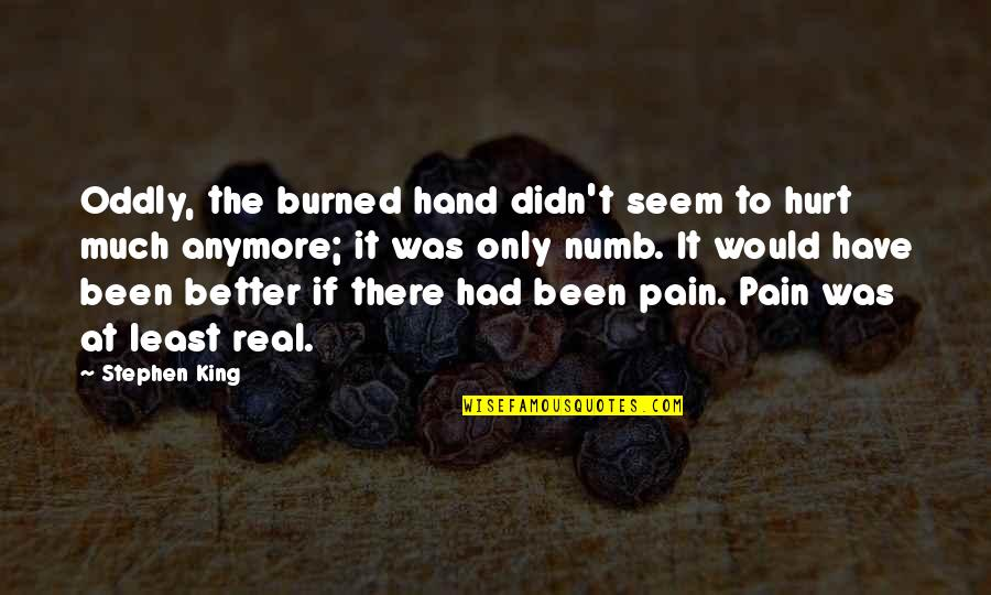 Numb Quotes By Stephen King: Oddly, the burned hand didn't seem to hurt