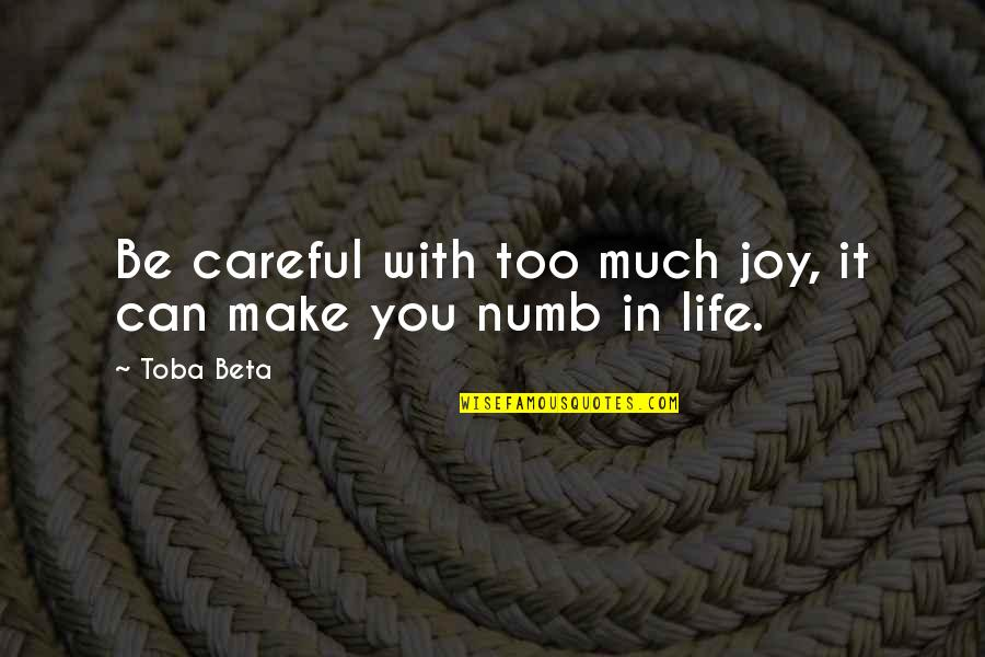 Numb Quotes By Toba Beta: Be careful with too much joy, it can