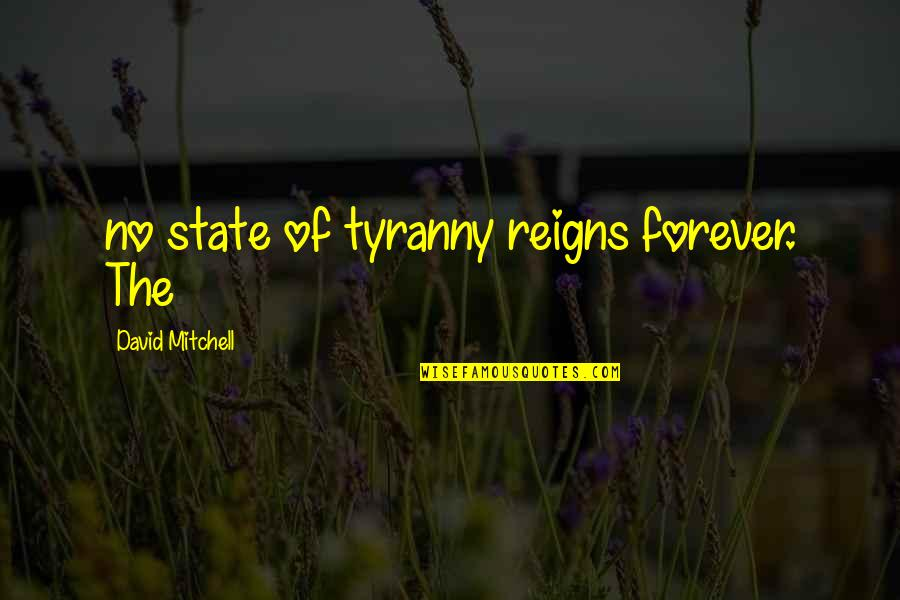 Number 100 Quotes By David Mitchell: no state of tyranny reigns forever. The