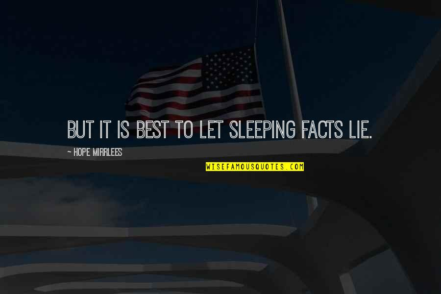 Number 100 Quotes By Hope Mirrlees: But it is best to let sleeping facts