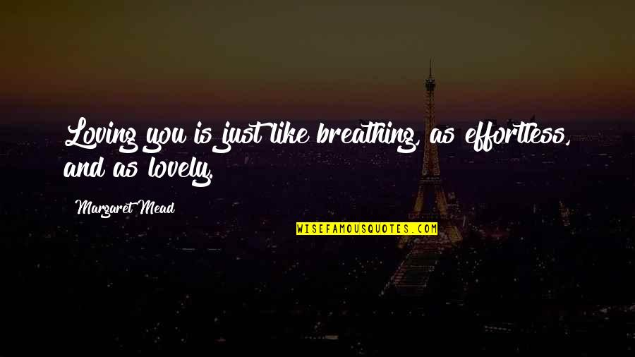 Number 100 Quotes By Margaret Mead: Loving you is just like breathing, as effortless,