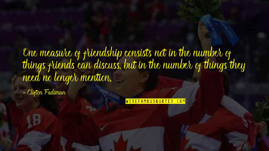 Number Of Friends Quotes By Clifton Fadiman: One measure of friendship consists not in the