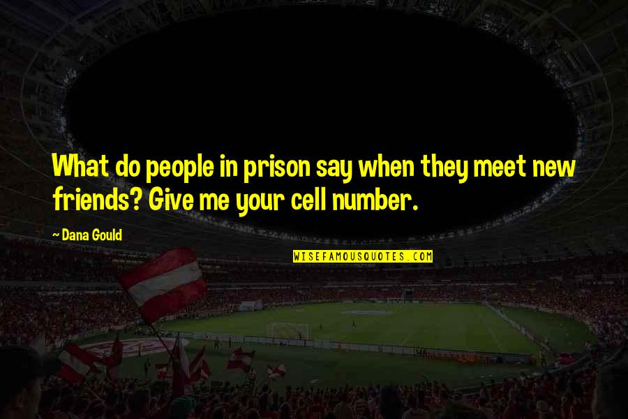 Number Of Friends Quotes By Dana Gould: What do people in prison say when they
