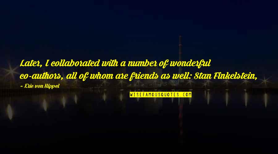 Number Of Friends Quotes By Eric Von Hippel: Later, I collaborated with a number of wonderful