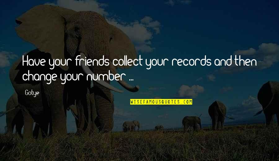 Number Of Friends Quotes By Gotye: Have your friends collect your records and then