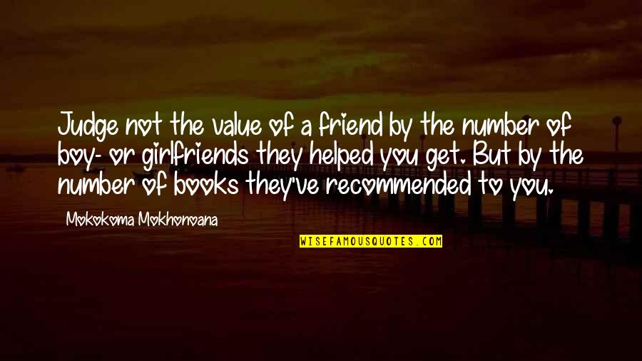 Number Of Friends Quotes By Mokokoma Mokhonoana: Judge not the value of a friend by