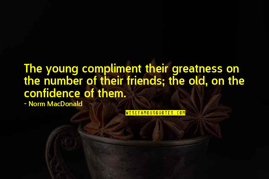 Number Of Friends Quotes By Norm MacDonald: The young compliment their greatness on the number