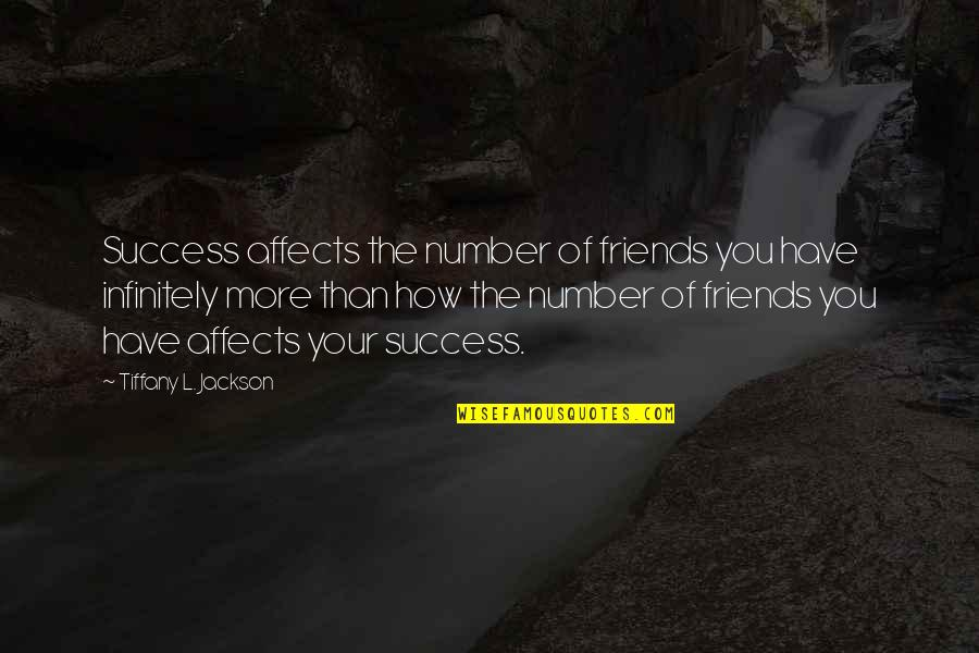 Number Of Friends Quotes By Tiffany L. Jackson: Success affects the number of friends you have