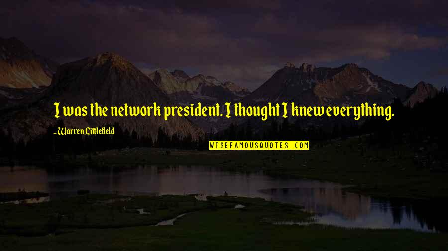 Number Of Friends Quotes By Warren Littlefield: I was the network president. I thought I